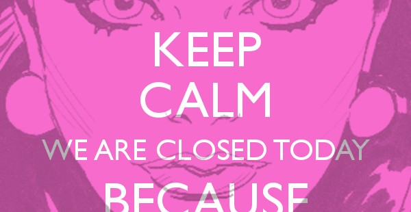 keep calm we are closed today because its my birthday !