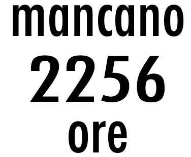 Mancano 2256 ore!